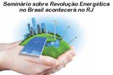Seminário sobre Revolução Energética no Brasil acontecerá no RJ